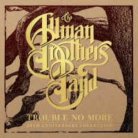 Purchase The Allman Brothers Band - Trouble No More: 50th Anniversary Collection