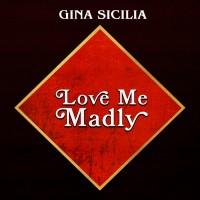 Purchase Gina Sicilia - Love Me Madly