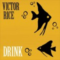 Buy Victor Rice - Drink Mp3 Download