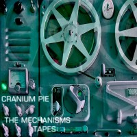 Purchase Cranium Pie - The Mechanisms Tapes CD1