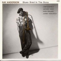 Purchase Ray Anderson - Blues Bred In The Bone