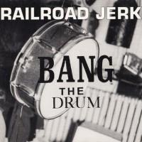 Purchase Railroad Jerk - Bang The Drum