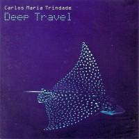 Purchase Carlos Maria Trindade - Deep Travel