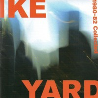Purchase Ike Yard - 1980-82 Collected
