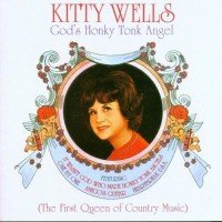 Purchase Kitty Wells - God's Honky Tonk Angel (The First Queen Of Country Music)