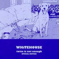 Purchase Whitehouse - Twice Is Not Enough