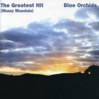 Purchase Blue Orchids - The Greatest Hit (Money Mountain) (Reissued 2003)