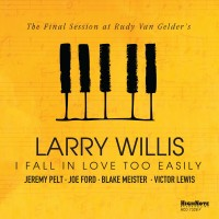 Purchase Larry Willis - I Fall In Love Too Easily (The Final Session At Rudy Van Gelder's)