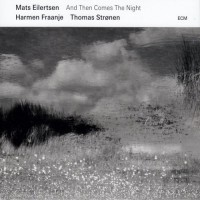 Purchase Mats Eilertsen - And Then Comes The Night