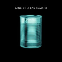 Purchase Bang On A Can - Classics