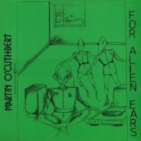Purchase Martin O'cuthbert - For Alien Ears (Vinyl)