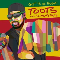 Purchase Toots & The Maytals - Got To Be Tough