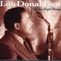 Purchase Lou Donaldson - Play The Right Thing