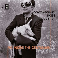 Purchase Contemporary Noise Sextet - Pig Inside The Gentleman