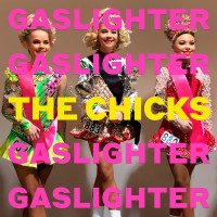 Purchase The Chicks - Gaslighter