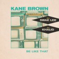 Buy Kane Brown - Be Like That (CDS) Mp3 Download