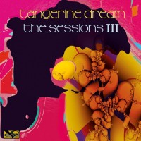Purchase Tangerine Dream - The Sessions III (Live At Elbphilharmonie, Hamburg + Volksbühne, Berlin)