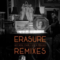 Purchase Erasure - Hey Now (Think I Got A Feeling) (Remixes) (EP)