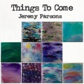 Buy Jeremy Parsons - Things To Come Mp3 Download