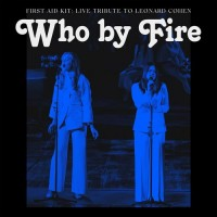 Purchase First Aid Kit - Who By Fire - Live Tribute To Leonard Cohen