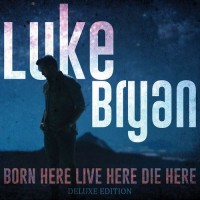 Purchase Luke Bryan - Born Here Live Here Die Here (Deluxe Edition)