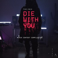Purchase The Anix - Die With You (Remix Contest Compilation)