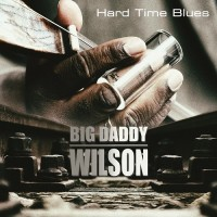 Purchase Big Daddy Wilson - Hard Time Blues