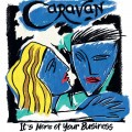 Buy Caravan - It's None Of Your Business Mp3 Download